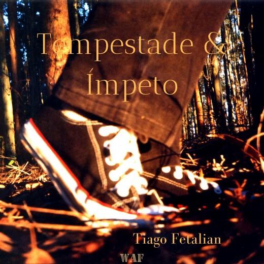 """Tiago Fetalian """"Tempestade & Ímpeto"""""""